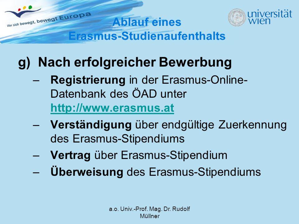 a.o. Univ.-Prof. Mag. Dr. Rudolf Müllner g)Nach erfolgreicher Bewerbung –Registrierung in der Erasmus-Online- Datenbank des ÖAD unter http://www.erasm