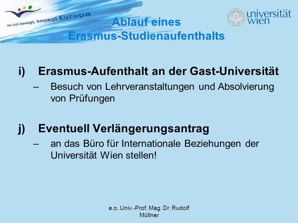 a.o. Univ.-Prof. Mag. Dr. Rudolf Müllner i)Erasmus-Aufenthalt an der Gast-Universität –Besuch von Lehrveranstaltungen und Absolvierung von Prüfungen j