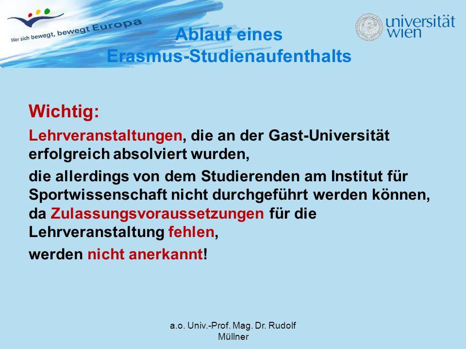 a.o. Univ.-Prof. Mag. Dr. Rudolf Müllner Wichtig: Lehrveranstaltungen, die an der Gast-Universität erfolgreich absolviert wurden, die allerdings von d