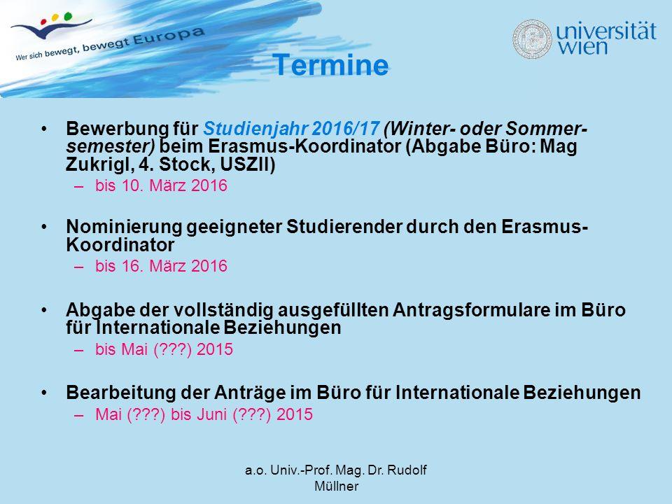 a.o. Univ.-Prof. Mag. Dr. Rudolf Müllner Termine Bewerbung für Studienjahr 2016/17 (Winter- oder Sommer- semester) beim Erasmus-Koordinator (Abgabe Bü