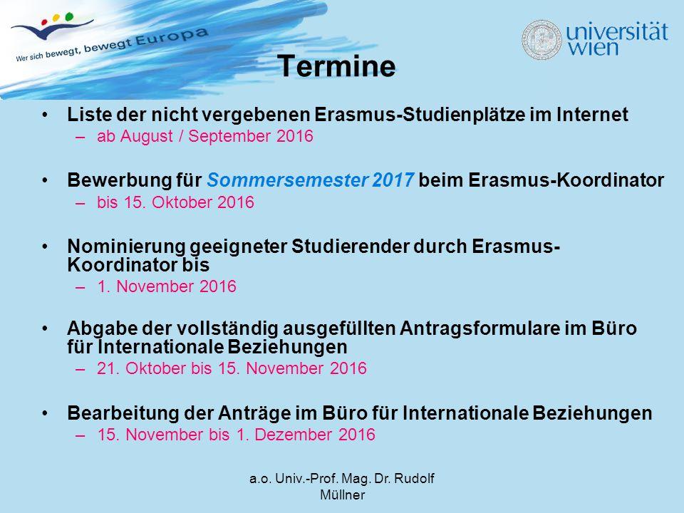 a.o. Univ.-Prof. Mag. Dr. Rudolf Müllner Termine Liste der nicht vergebenen Erasmus-Studienplätze im Internet –ab August / September 2016 Bewerbung fü