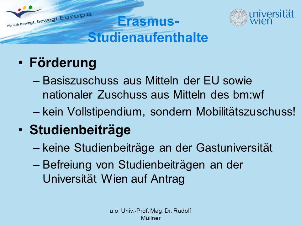 a.o. Univ.-Prof. Mag. Dr. Rudolf Müllner Erasmus- Studienaufenthalte Förderung –Basiszuschuss aus Mitteln der EU sowie nationaler Zuschuss aus Mitteln