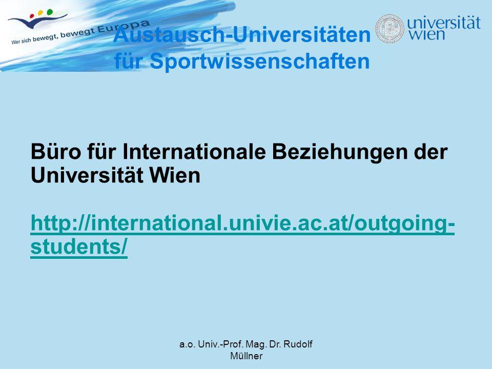 a.o. Univ.-Prof. Mag. Dr. Rudolf Müllner Austausch-Universitäten für Sportwissenschaften Büro für Internationale Beziehungen der Universität Wien http