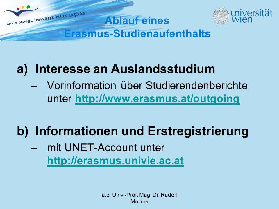 a.o. Univ.-Prof. Mag. Dr. Rudolf Müllner a)Interesse an Auslandsstudium –Vorinformation über Studierendenberichte unter http://www.erasmus.at/outgoing