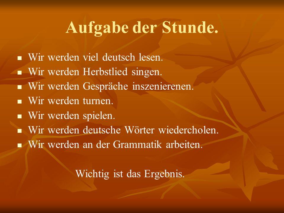 Aufgabe der Stunde.Wir werden viel deutsch lesen.