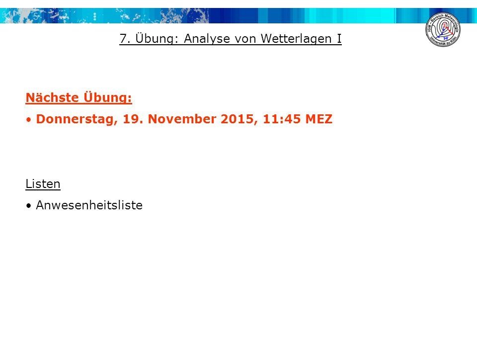 Nächste Übung: Donnerstag, 19. November 2015, 11:45 MEZ Listen Anwesenheitsliste 7.