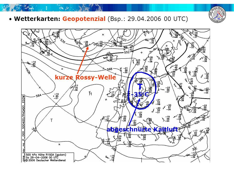 Wetterkarten: Geopotenzial (Bsp.: 29.04.2006 00 UTC) kurze Rossy-Welle abgeschnürte Kaltluft T -35°C