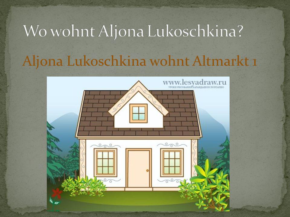 Aljona Lukoschkina wohnt Altmarkt 1