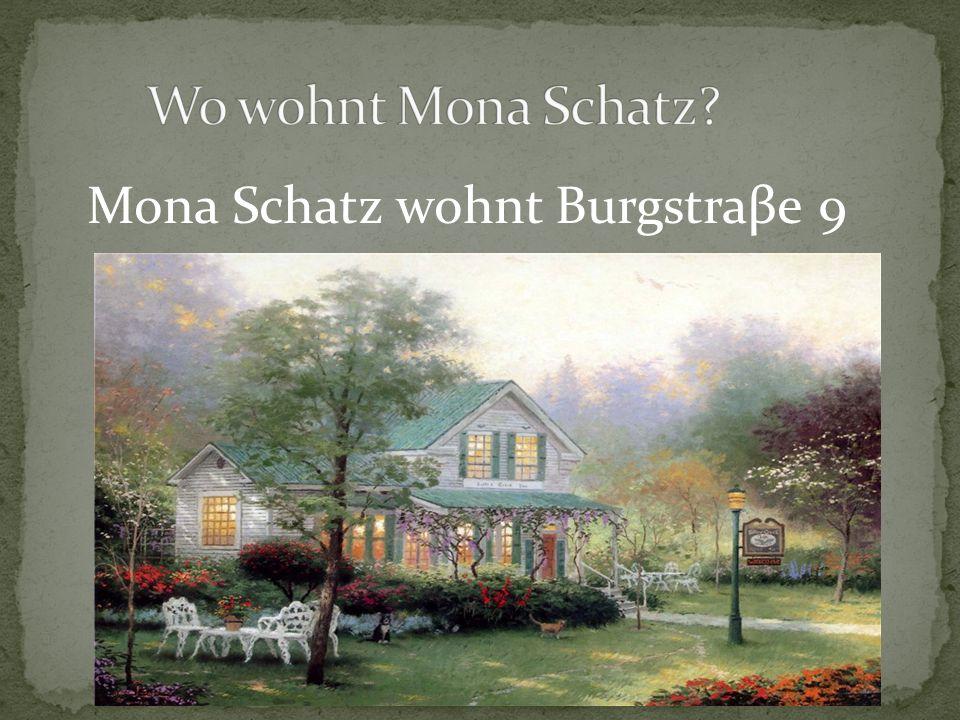 Mona Schatz wohnt Burgstraβe 9