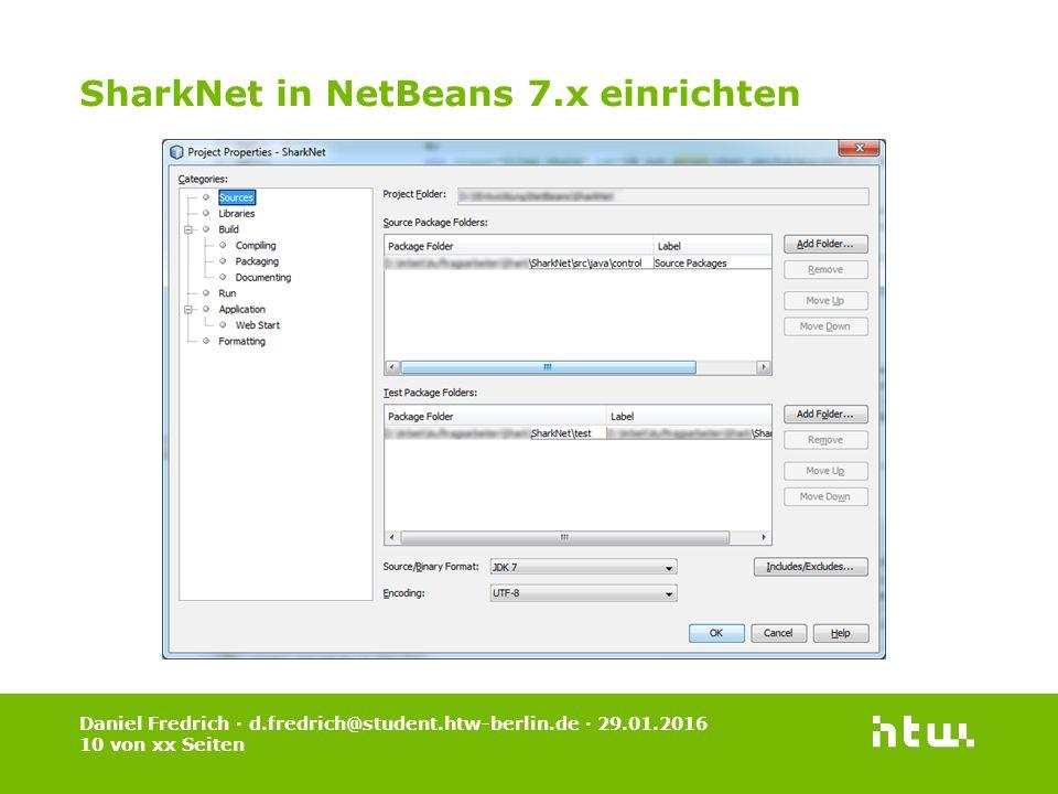 Daniel Fredrich · d.fredrich@student.htw-berlin.de · 29.01.2016 10 von xx Seiten SharkNet in NetBeans 7.x einrichten