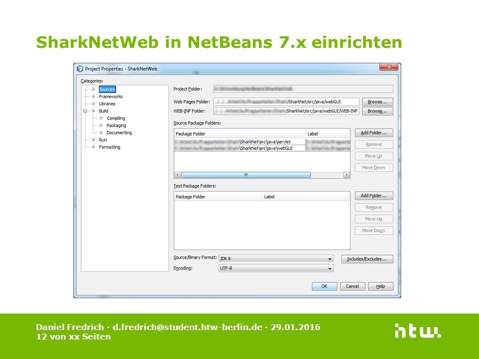Daniel Fredrich · d.fredrich@student.htw-berlin.de · 29.01.2016 12 von xx Seiten SharkNetWeb in NetBeans 7.x einrichten