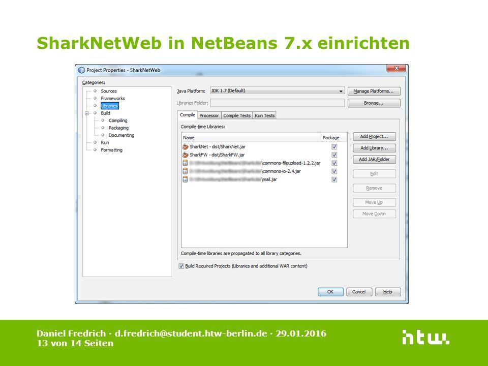 Daniel Fredrich · d.fredrich@student.htw-berlin.de · 29.01.2016 13 von 14 Seiten SharkNetWeb in NetBeans 7.x einrichten