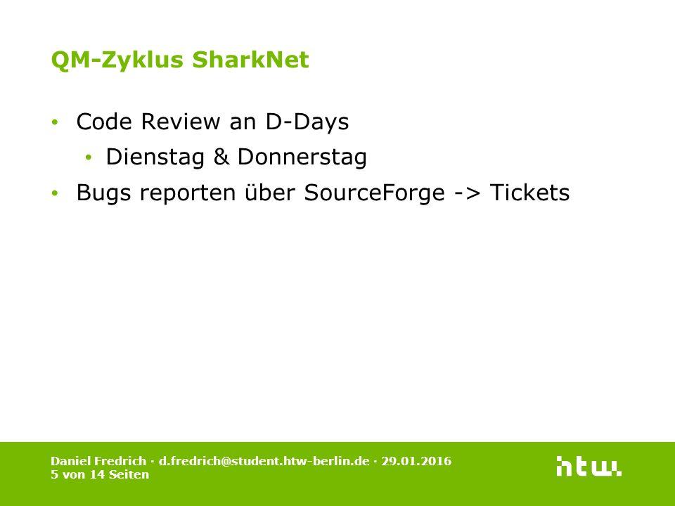 Daniel Fredrich · d.fredrich@student.htw-berlin.de · 29.01.2016 5 von 14 Seiten QM-Zyklus SharkNet Code Review an D-Days Dienstag & Donnerstag Bugs re