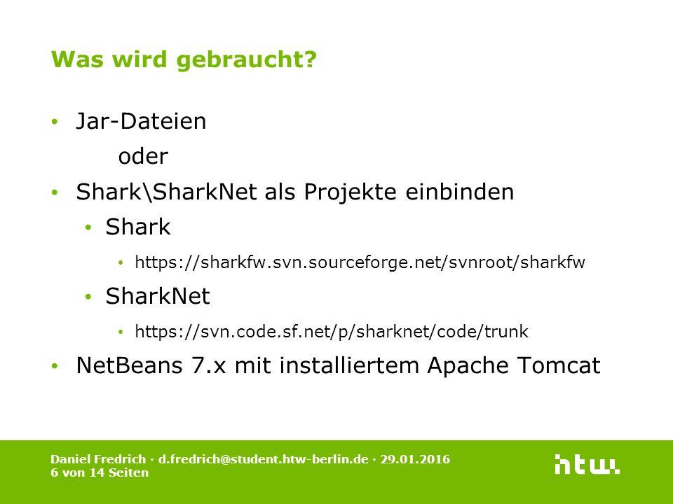 Daniel Fredrich · d.fredrich@student.htw-berlin.de · 29.01.2016 7 von 14 Seiten Shark in NetBeans 7.x einrichten 1.New Project -> Java -> Java Project with existing Sources 2.Folgende Source-Verzeichnisse hinzufügen core coreApp j2seMail j2se_android 3.mail.jar unter Libraries einbinden