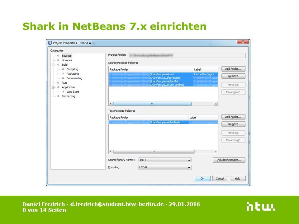 Daniel Fredrich · d.fredrich@student.htw-berlin.de · 29.01.2016 9 von 14 Seiten SharkNet in NetBeans 7.x einrichten 1.New Project -> Java -> Java Project with existing Sources 2.Folgende Source-Verzeichnisse hinzufügen control 3.Unter Libraries -> Add Project -> SharkFW hinzufügen