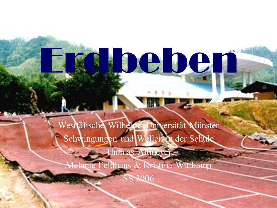 Erdbeben Westfälische Wilhelms Universität Münster Schwingungen und Wellen in der Schule Thomas Altmeyer Melanie Feldhaus & Kristina Wittkamp SS 2006