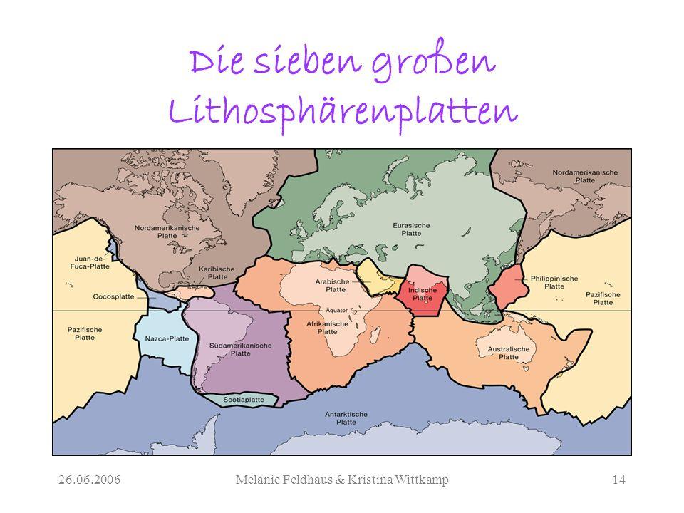 26.06.2006Melanie Feldhaus & Kristina Wittkamp14 Die sieben großen Lithosphärenplatten