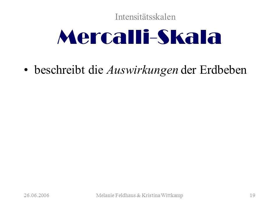 26.06.2006Melanie Feldhaus & Kristina Wittkamp19 Mercalli-Skala beschreibt die Auswirkungen der Erdbeben Intensitätsskalen