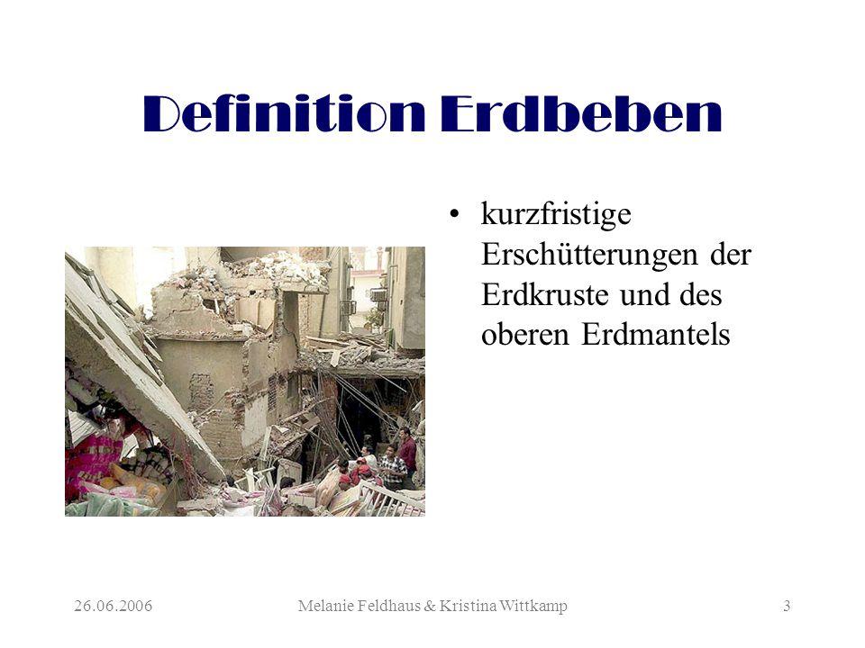 26.06.2006Melanie Feldhaus & Kristina Wittkamp3 Definition Erdbeben kurzfristige Erschütterungen der Erdkruste und des oberen Erdmantels