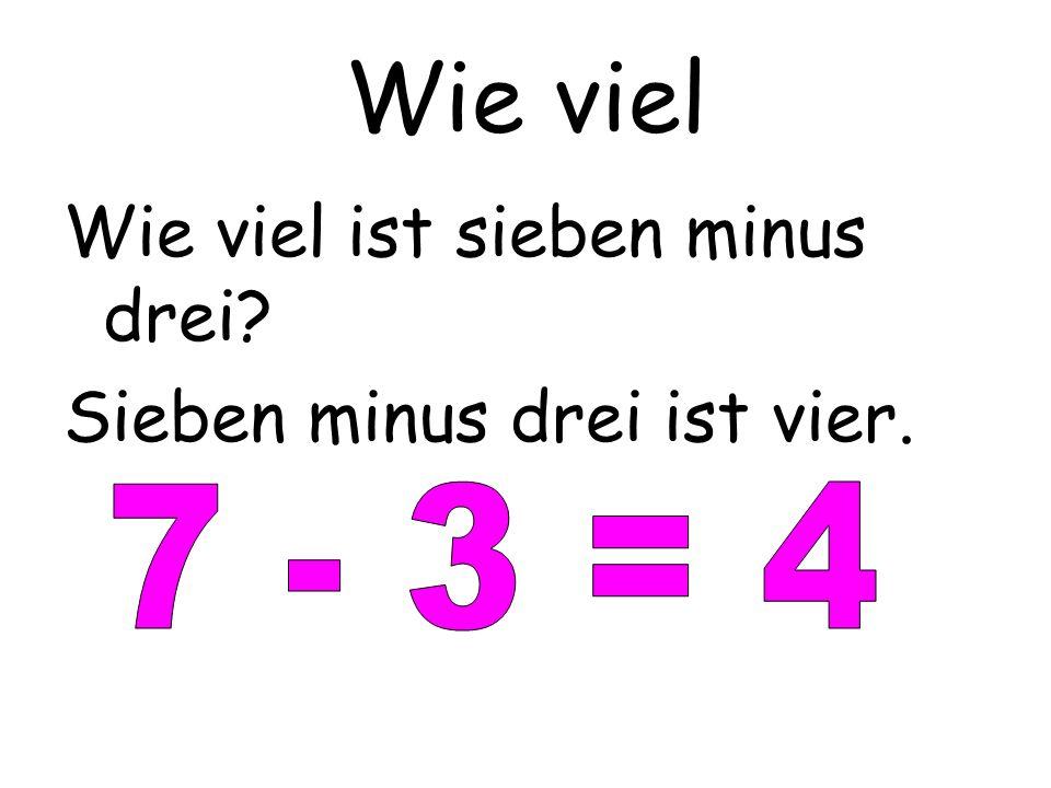 Wie viel Wie viel ist vier und sieben Vier und sieben ist elf.