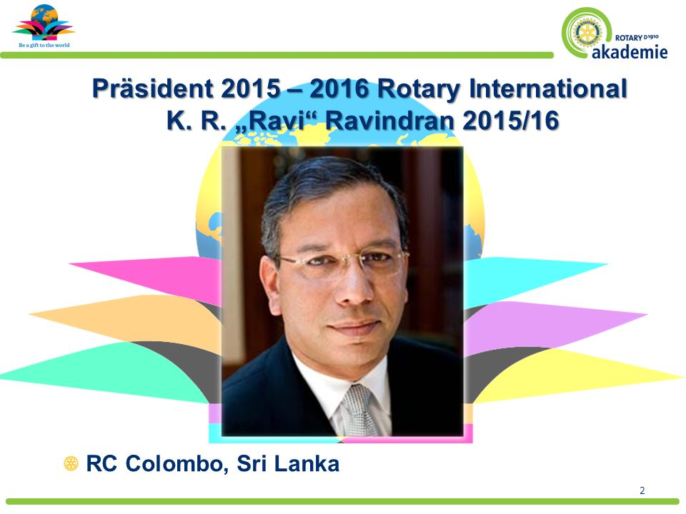 2 RC Colombo, Sri Lanka Präsident 2015 – 2016 Rotary International K.