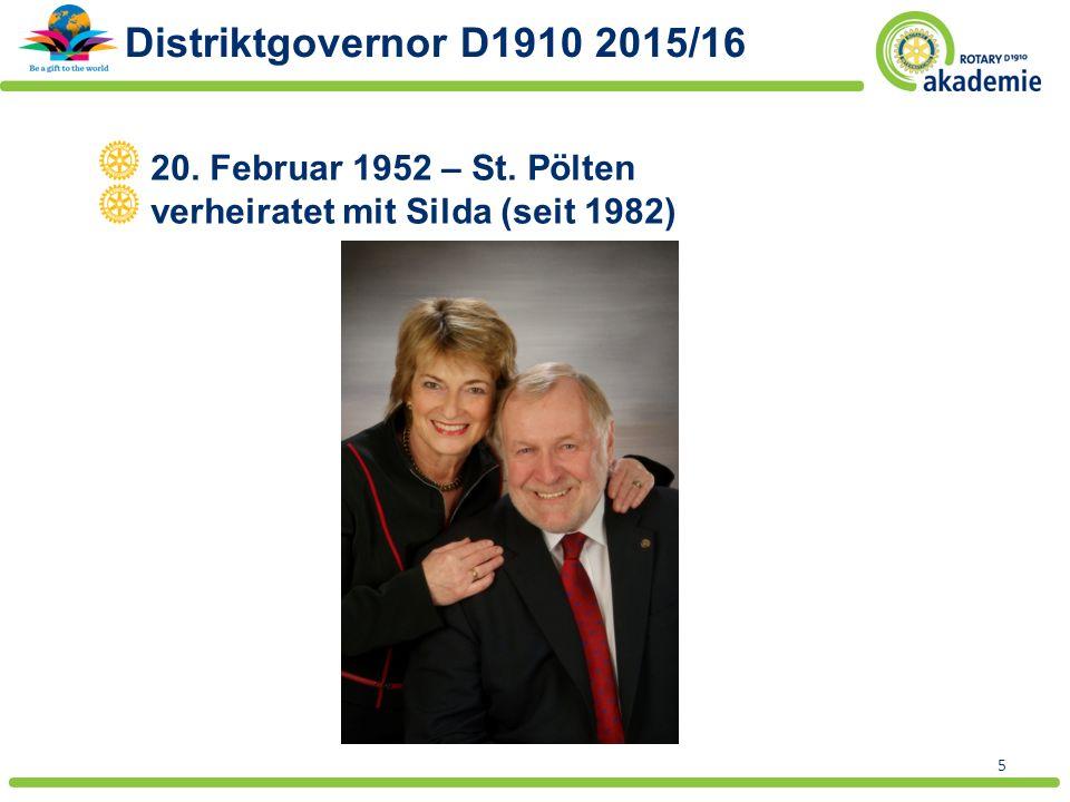 5 Distriktgovernor D1910 2015/16 20. Februar 1952 – St. Pölten verheiratet mit Silda (seit 1982)
