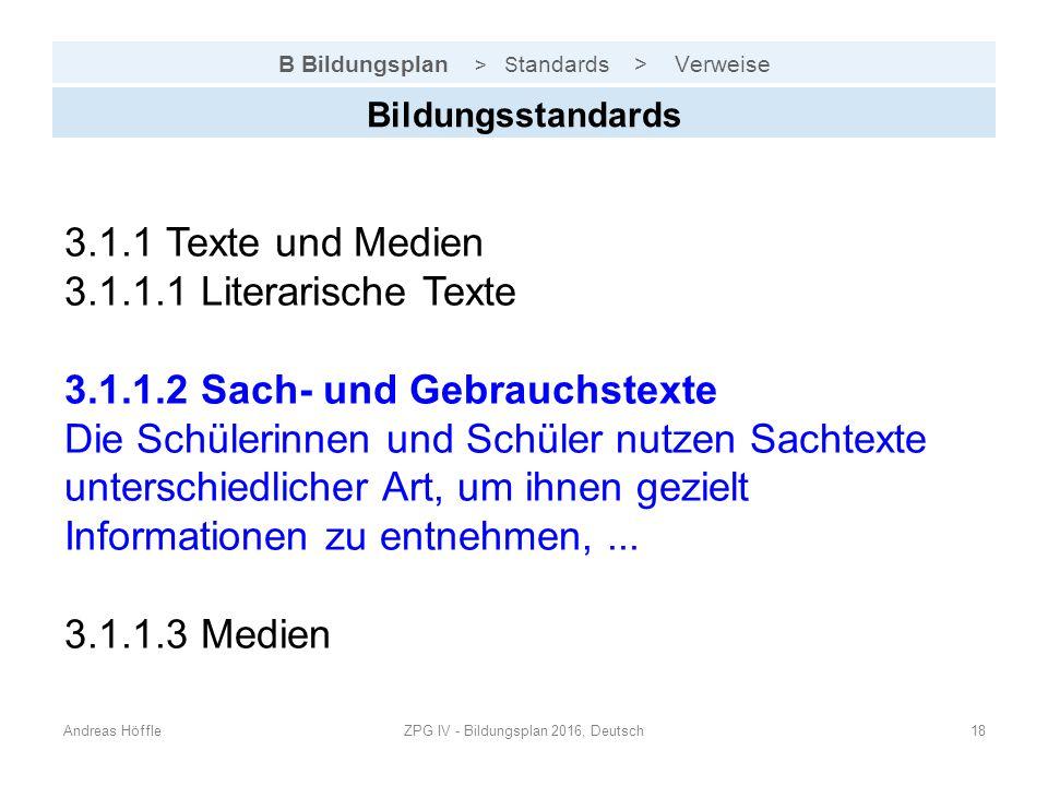 B Bildungsplan > S tandards > Verweise Andreas HöffleZPG IV - Bildungsplan 2016, Deutsch18 Bildungsstandards 3.1.1 Texte und Medien 3.1.1.1 Literarisc