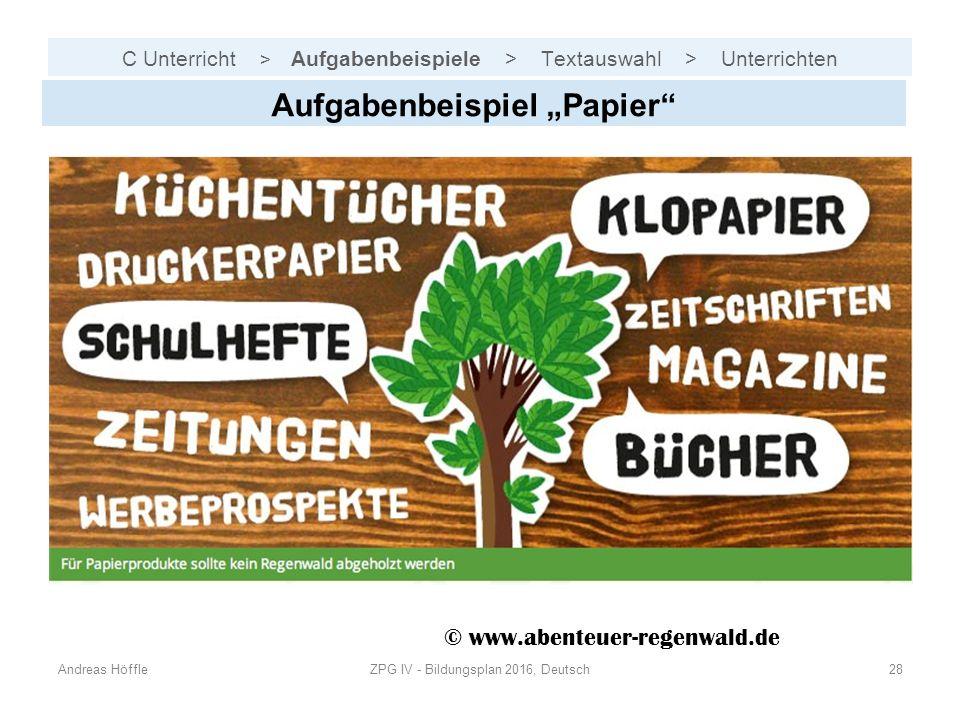 """C Unterricht > Aufgabenbeispiele > Textauswahl > Unterrichten Andreas HöffleZPG IV - Bildungsplan 2016, Deutsch28 Aufgabenbeispiel """"Papier © www.abenteuer-regenwald.de"""