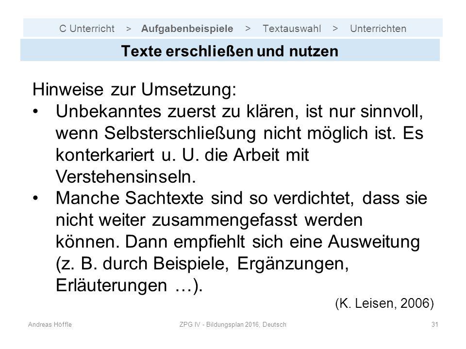 C Unterricht > Aufgabenbeispiele > Textauswahl > Unterrichten Andreas HöffleZPG IV - Bildungsplan 2016, Deutsch31 Texte erschließen und nutzen Hinweise zur Umsetzung: Unbekanntes zuerst zu klären, ist nur sinnvoll, wenn Selbsterschließung nicht möglich ist.