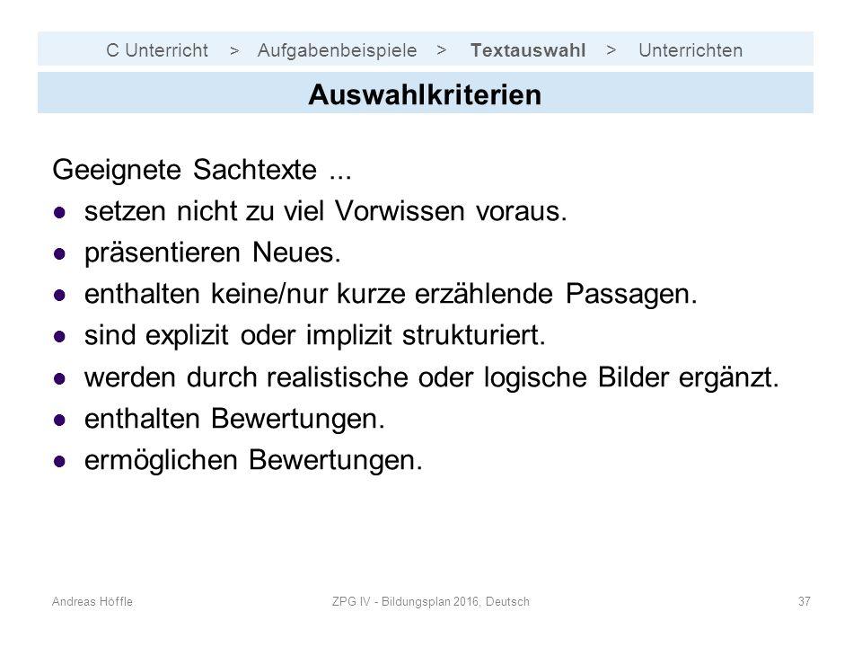 C Unterricht > Aufgabenbeispiele > Textauswahl > Unterrichten Andreas HöffleZPG IV - Bildungsplan 2016, Deutsch37 Auswahlkriterien Geeignete Sachtexte...