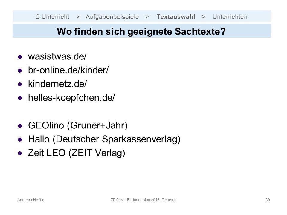C Unterricht > Aufgabenbeispiele > Textauswahl > Unterrichten Andreas HöffleZPG IV - Bildungsplan 2016, Deutsch39 Wo finden sich geeignete Sachtexte?