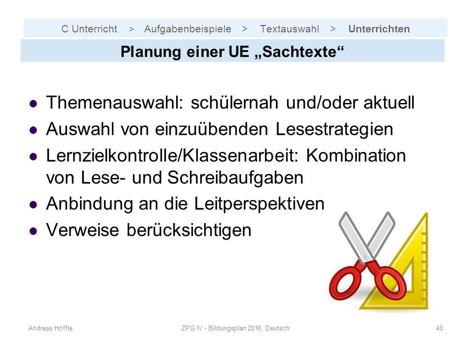"""C Unterricht > Aufgabenbeispiele > Textauswahl > Unterrichten Andreas HöffleZPG IV - Bildungsplan 2016, Deutsch40 Planung einer UE """"Sachtexte"""" Themena"""