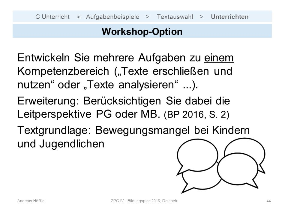C Unterricht > Aufgabenbeispiele > Textauswahl > Unterrichten Andreas HöffleZPG IV - Bildungsplan 2016, Deutsch44 Workshop-Option Entwickeln Sie mehre