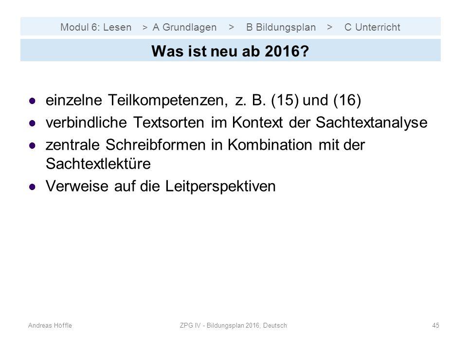 Modul 6: Lesen > A Grundlagen > B Bildungsplan > C Unterricht Andreas HöffleZPG IV - Bildungsplan 2016, Deutsch45 Was ist neu ab 2016? einzelne Teilko