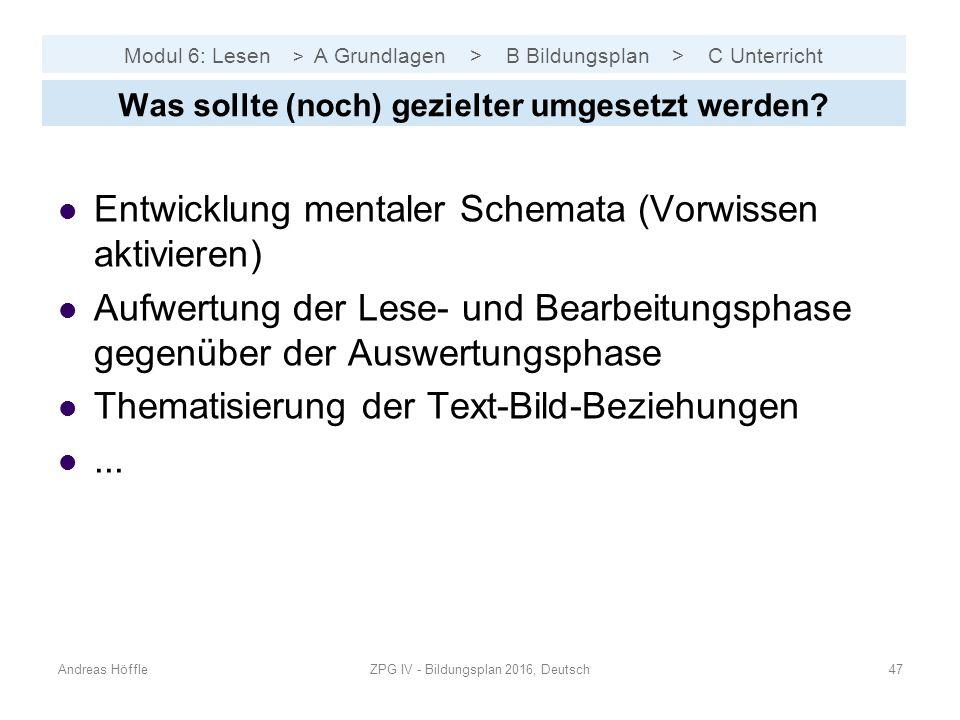 Modul 6: Lesen > A Grundlagen > B Bildungsplan > C Unterricht Andreas HöffleZPG IV - Bildungsplan 2016, Deutsch47 Was sollte (noch) gezielter umgesetzt werden.