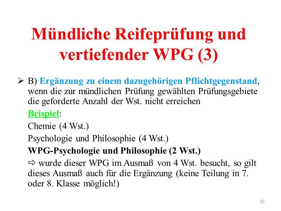 10 Mündliche Reifeprüfung und vertiefender WPG (3)  B) Ergänzung zu einem dazugehörigen Pflichtgegenstand, wenn die zur mündlichen Prüfung gewählten