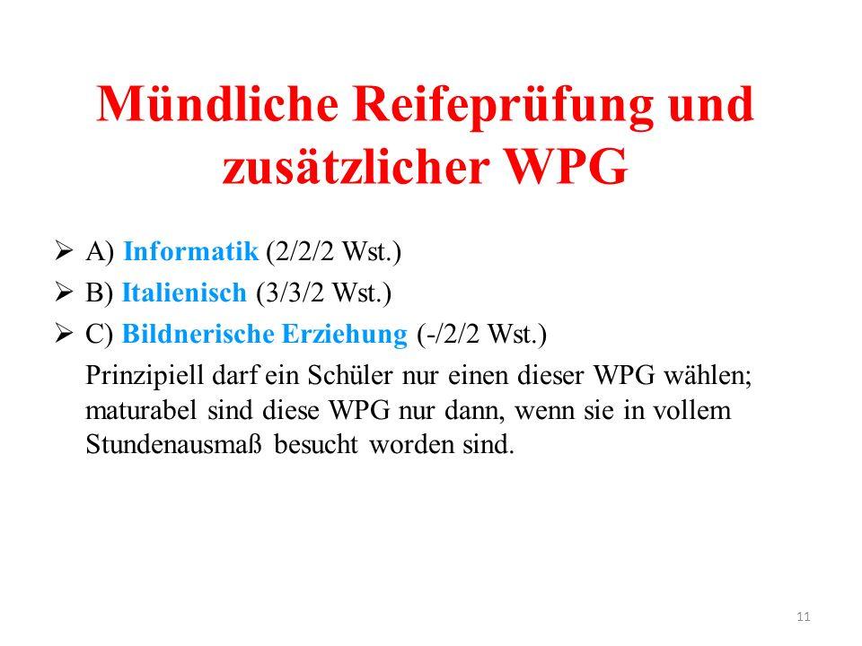 11 Mündliche Reifeprüfung und zusätzlicher WPG  A) Informatik (2/2/2 Wst.)  B) Italienisch (3/3/2 Wst.)  C) Bildnerische Erziehung (-/2/2 Wst.) Pri