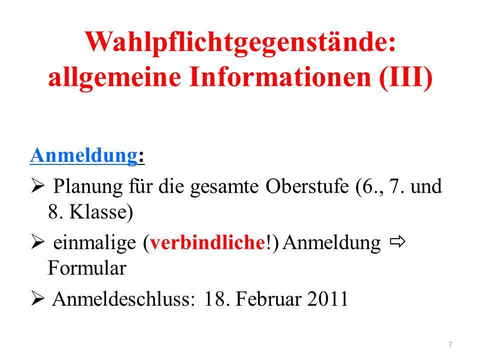 7 Wahlpflichtgegenstände: allgemeine Informationen (III) Anmeldung:  Planung für die gesamte Oberstufe (6., 7. und 8. Klasse)  einmalige (verbindlic