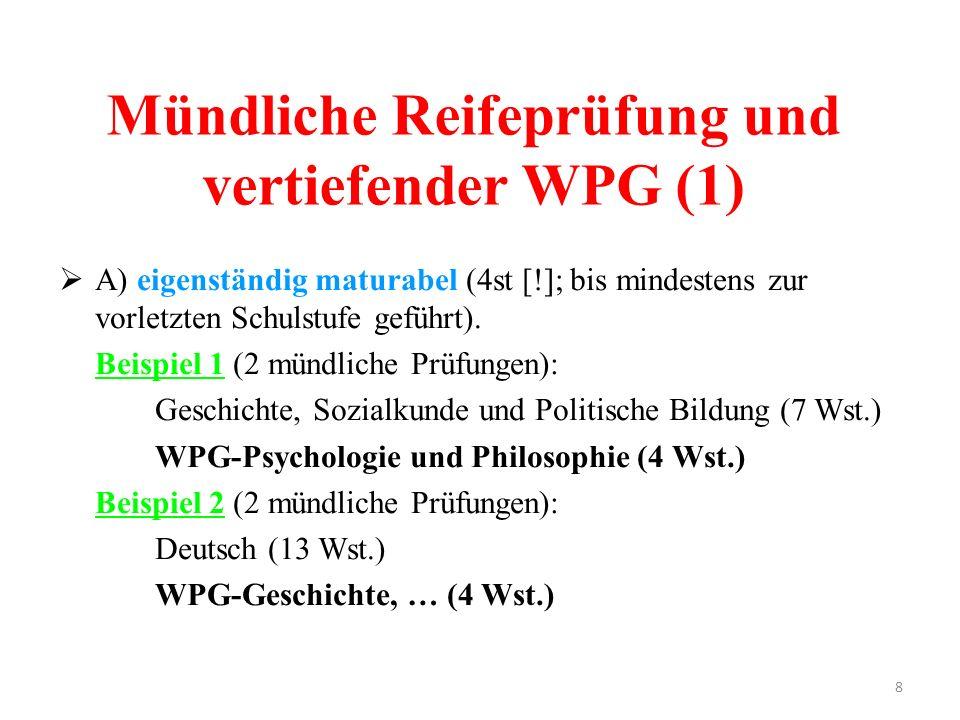 8 Mündliche Reifeprüfung und vertiefender WPG (1)  A) eigenständig maturabel (4st [!]; bis mindestens zur vorletzten Schulstufe geführt). Beispiel 1
