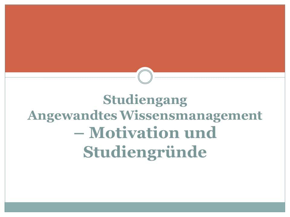 Studiengang Angewandtes Wissensmanagement – Motivation und Studiengründe