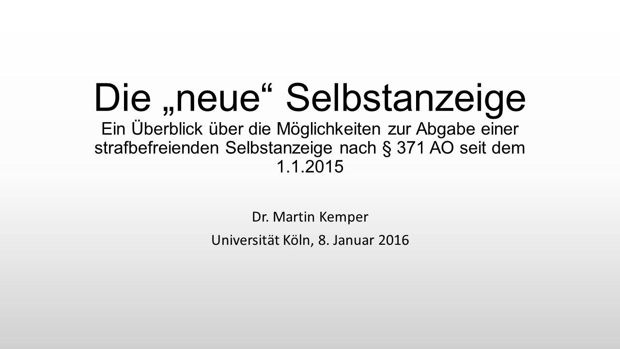 """Die """"neue Selbstanzeige Ein Überblick über die Möglichkeiten zur Abgabe einer strafbefreienden Selbstanzeige nach § 371 AO seit dem 1.1.2015 Dr."""