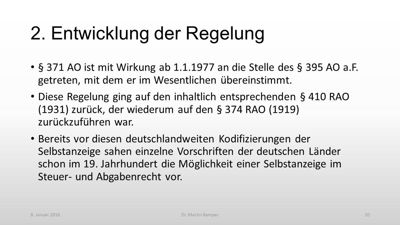 2. Entwicklung der Regelung § 371 AO ist mit Wirkung ab 1.1.1977 an die Stelle des § 395 AO a.F.