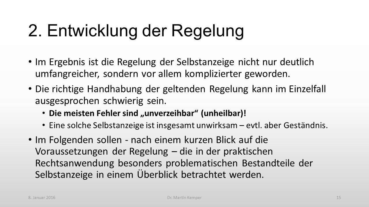 2. Entwicklung der Regelung Im Ergebnis ist die Regelung der Selbstanzeige nicht nur deutlich umfangreicher, sondern vor allem komplizierter geworden.