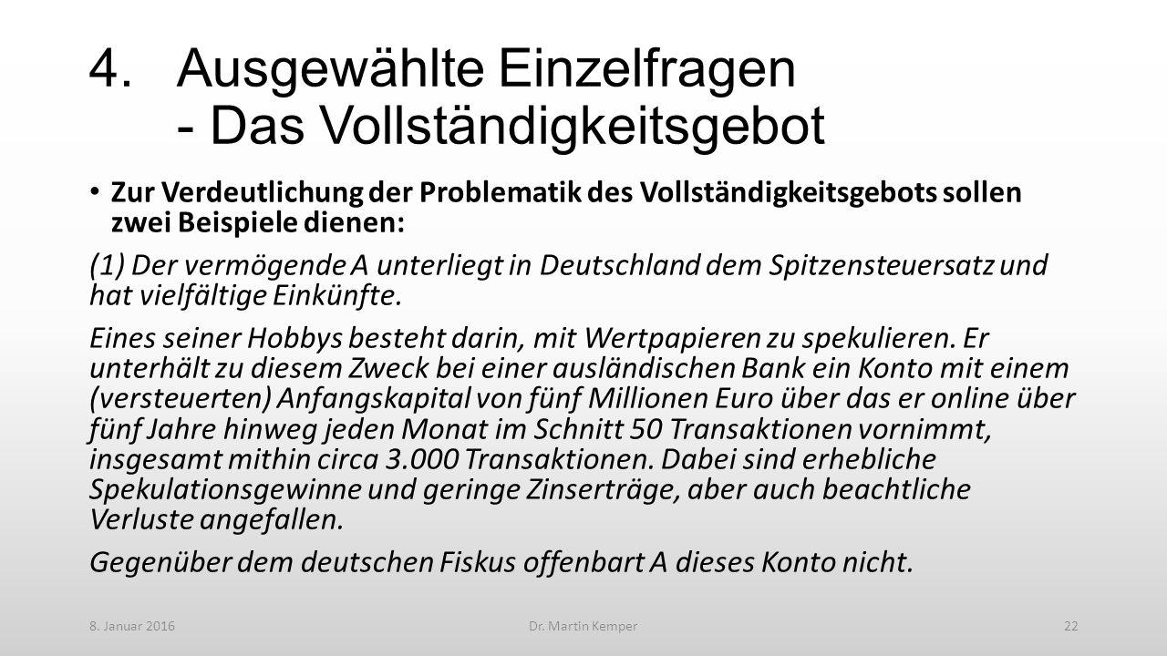 4.Ausgewählte Einzelfragen - Das Vollständigkeitsgebot Zur Verdeutlichung der Problematik des Vollständigkeitsgebots sollen zwei Beispiele dienen: (1) Der vermögende A unterliegt in Deutschland dem Spitzensteuersatz und hat vielfältige Einkünfte.