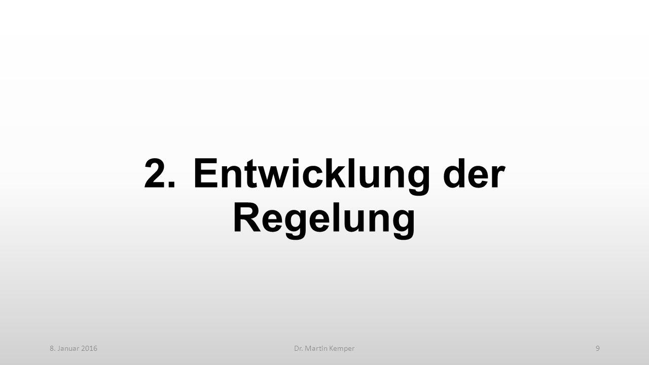 2.Entwicklung der Regelung 8. Januar 2016Dr. Martin Kemper9