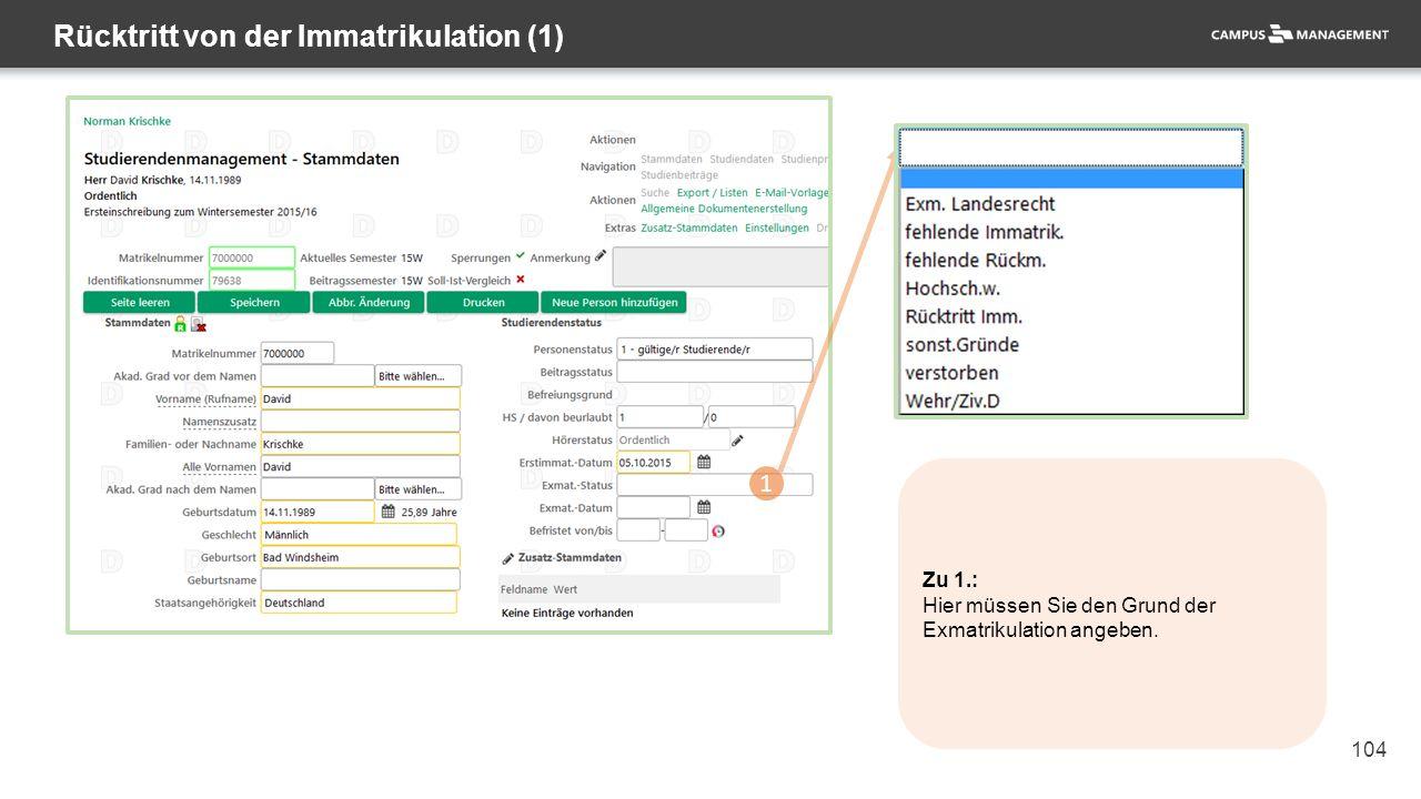 104 Rücktritt von der Immatrikulation (1) 1 Zu 1.: Hier müssen Sie den Grund der Exmatrikulation angeben.