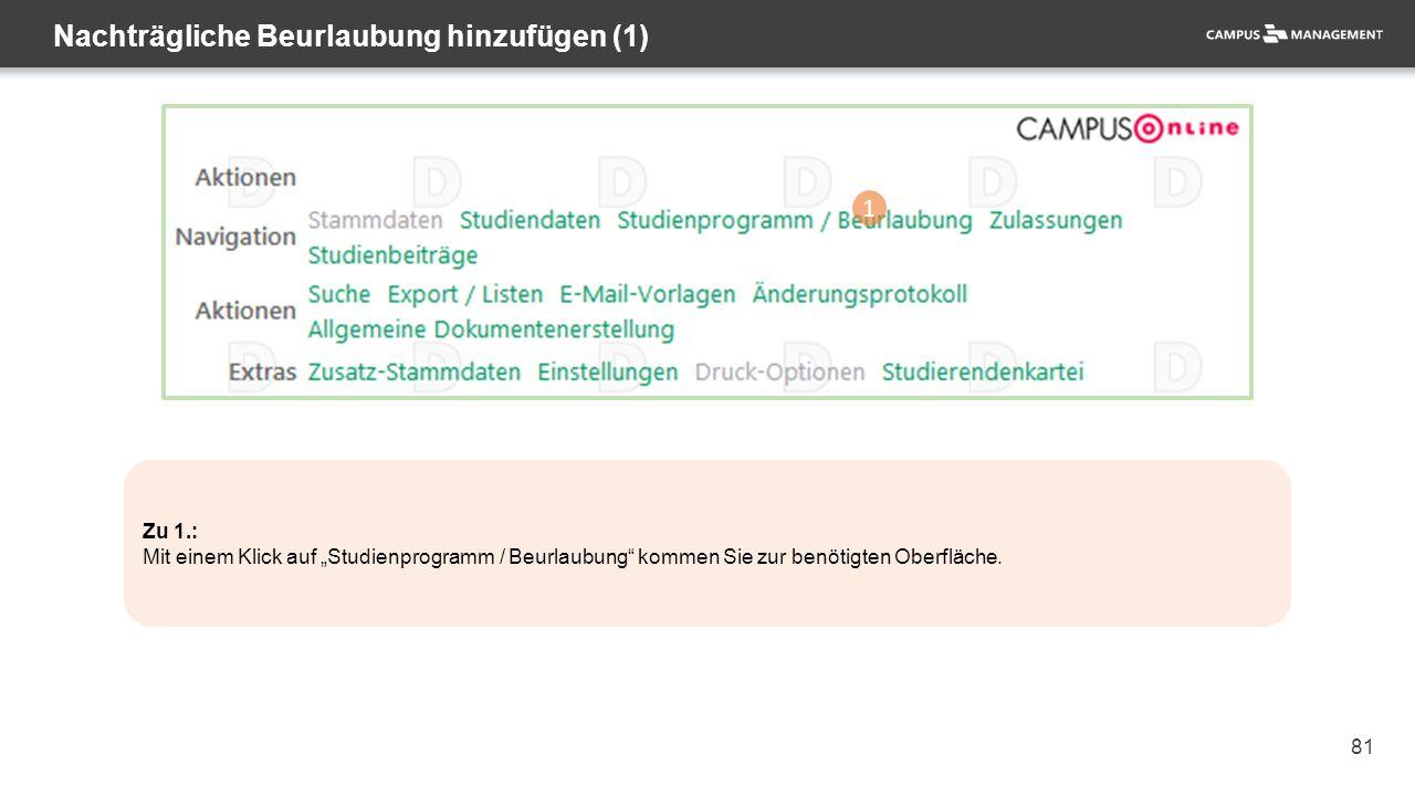 """81 Nachträgliche Beurlaubung hinzufügen (1) 1 Zu 1.: Mit einem Klick auf """"Studienprogramm / Beurlaubung kommen Sie zur benötigten Oberfläche."""