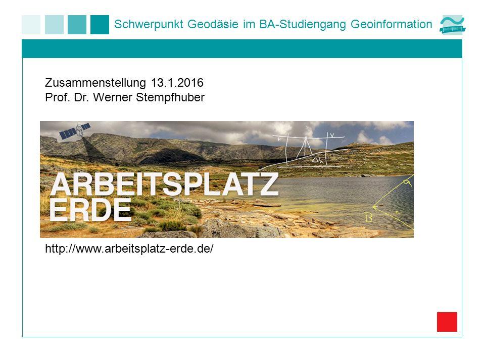 Schwerpunkt Geodäsie im BA-Studiengang Geoinformation Zusammenstellung 13.1.2016 Prof. Dr. Werner Stempfhuber http://www.arbeitsplatz-erde.de/