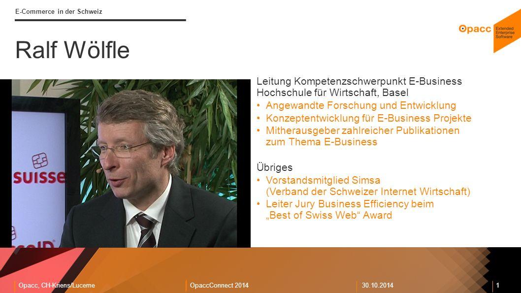 """Opacc, CH-Kriens/LucerneOpaccConnect 201430.10.2014 1 E-Commerce in der Schweiz Leitung Kompetenzschwerpunkt E-Business Hochschule für Wirtschaft, Basel Angewandte Forschung und Entwicklung Konzeptentwicklung für E-Business Projekte Mitherausgeber zahlreicher Publikationen zum Thema E-Business Übriges Vorstandsmitglied Simsa (Verband der Schweizer Internet Wirtschaft) Leiter Jury Business Efficiency beim """"Best of Swiss Web Award Ralf Wölfle"""
