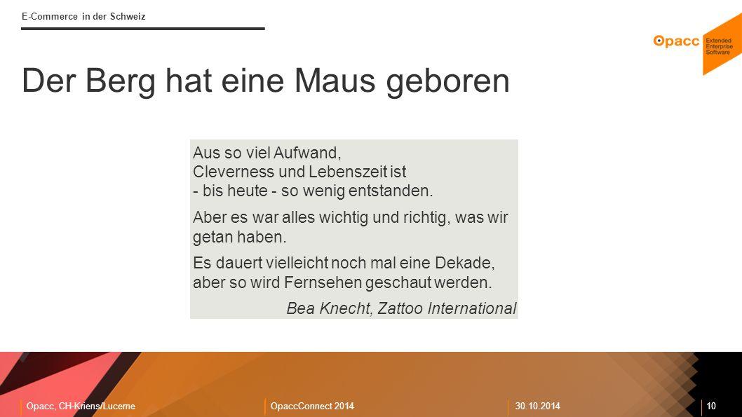 Opacc, CH-Kriens/LucerneOpaccConnect 201430.10.2014 10 E-Commerce in der Schweiz Der Berg hat eine Maus geboren Aus so viel Aufwand, Cleverness und Lebenszeit ist - bis heute - so wenig entstanden.